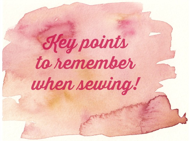 Key points to remember when sewing!