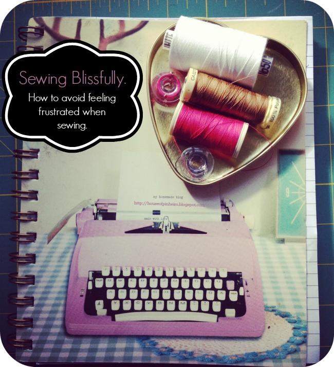 Sewing blissfully. How to avoid feeling frustrated when sewing.