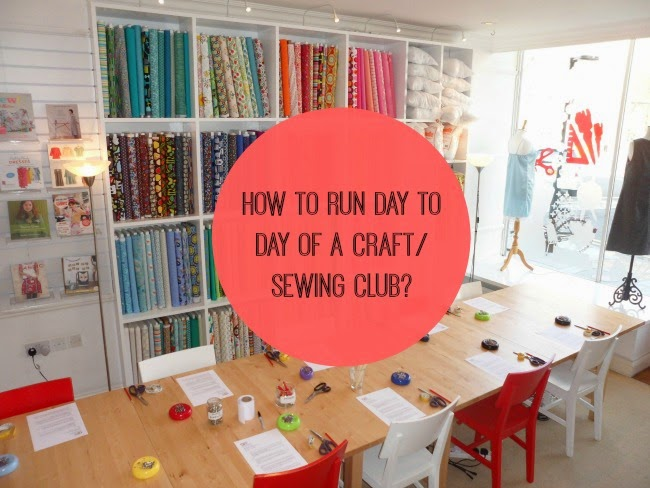 How to run a craft/ sewing club. The day to day stuff